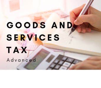 Goods and Services Tax (GST) Advanced