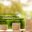 Looking for Salary hike in Project Management role, consider getting PMP certified
